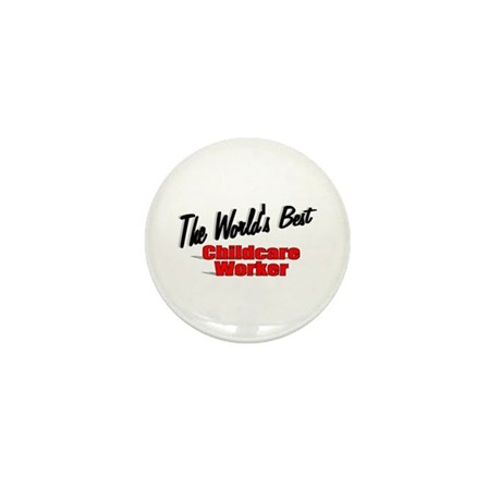 """"""" The World's Best Childcare Worker"""" Mini Button ("""