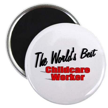 """"""" The World's Best Childcare Worker"""" Magnet"""