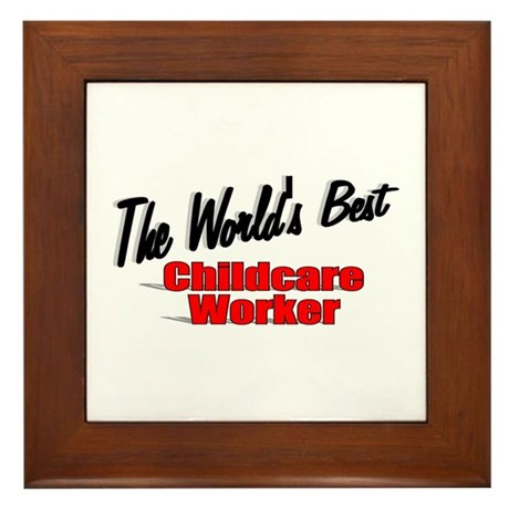 """ The World's Best Childcare Worker"" Framed Tile"