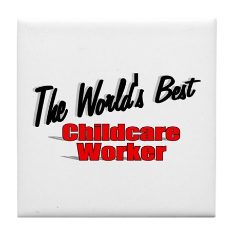 """ The World's Best Childcare Worker"" Tile Coaster"
