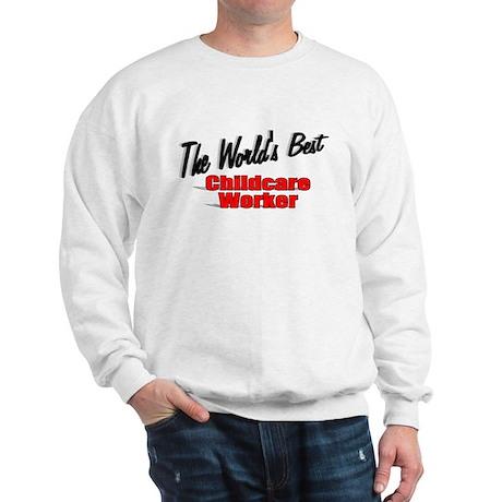 """ The World's Best Childcare Worker"" Sweatshirt"