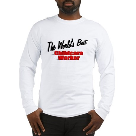""""""" The World's Best Childcare Worker"""" Long Sleeve T"""