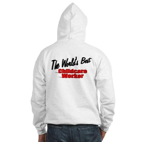 """"""" The World's Best Childcare Worker"""" Hooded Sweats"""