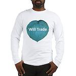 Will trade for hostas Long Sleeve T-Shirt