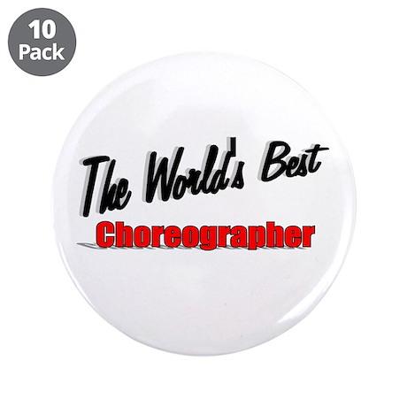 """The World's Best Choreographer"" 3.5"" Button (10 p"