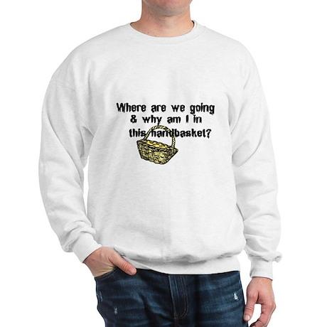 ...in a Handbasket Sweatshirt