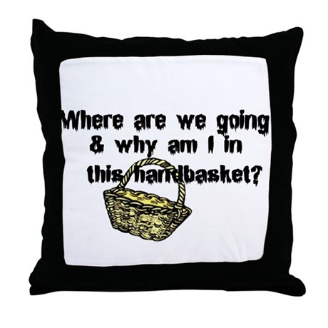 ...in a handbasket Throw Pillow