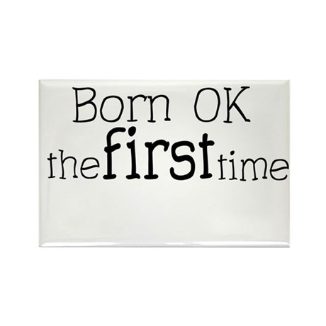 Born OK the first time Rectangle Magnet