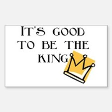 Good to be the king Rectangle Decal