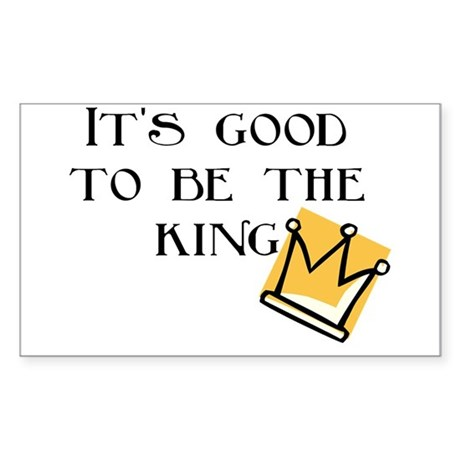 Good to be the king Rectangle Sticker
