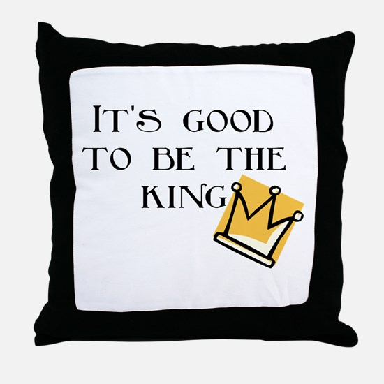 Good to be the king Throw Pillow