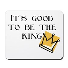 Good to be the king Mousepad
