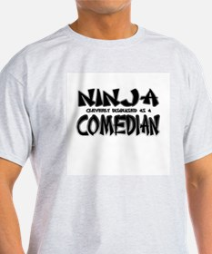 """""""Ninja cleverly disguised as a Comedian"""" T-Shirt"""
