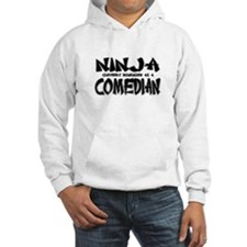 """Ninja cleverly disguised as a Comedian"" Hoodie"