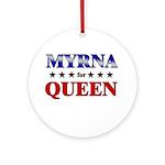 MYRNA for queen Ornament (Round)