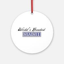 World's Greatest Nani Ornament (Round)