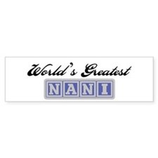 World's Greatest Nani Bumper Bumper Stickers