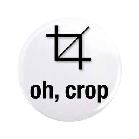 """oh, crop"" 3.5"" Button (100 pack)"