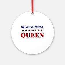 MONSERRAT for queen Ornament (Round)