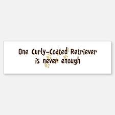 Never enough: Curly-Coated Re Bumper Bumper Bumper Sticker