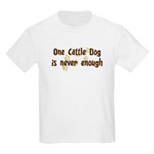 Never enough: Cattle Dog T-Shirt