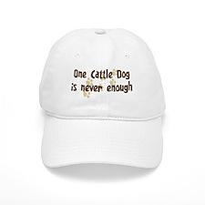 Never enough: Cattle Dog Baseball Cap