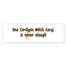 Never enough: Cardigan Welsh Bumper Bumper Sticker