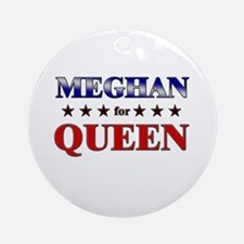 MEGHAN for queen Ornament (Round)