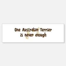 Never enough: Australian Terr Bumper Bumper Bumper Sticker