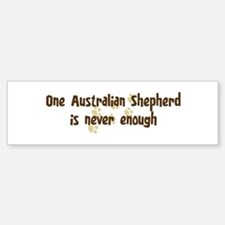 Never enough: Australian Shep Bumper Bumper Bumper Sticker