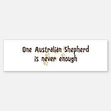 Never enough: Australian Shep Bumper Car Car Sticker