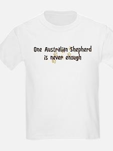 Never enough: Australian Shep T-Shirt