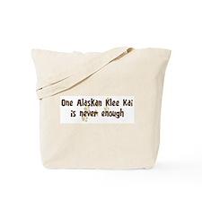 Never enough: Alaskan Klee Ka Tote Bag