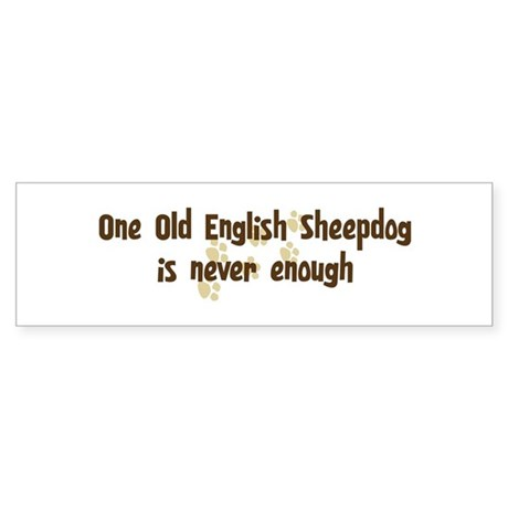 Never enough: Old English She Bumper Sticker