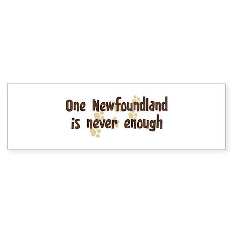 Never enough: Newfoundland Bumper Sticker