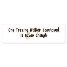 Never enough: Treeing Walker Bumper Bumper Sticker