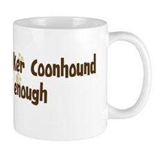 Never enough: Treeing Walker  Mug