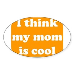 I think my mom is cool Oval Decal