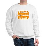 I think my mom is cool Sweatshirt