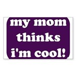 My mom thinks I'm cool Rectangle Sticker