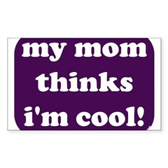 My mom thinks I'm cool Rectangle Decal