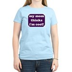 My mom thinks I'm cool Women's Pink T-Shirt