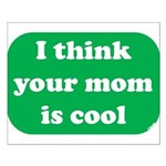 I think your mom is cool Small Poster
