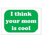 I think your mom is cool Large Poster