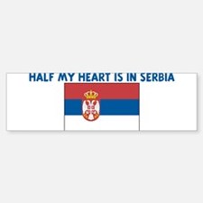HALF MY HEART IS IN SERBIA Bumper Bumper Bumper Sticker