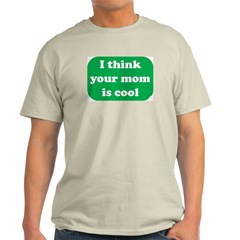 I think your mom is cool Ash Grey T-Shirt