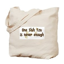 Never enough: Shih Tzu Tote Bag