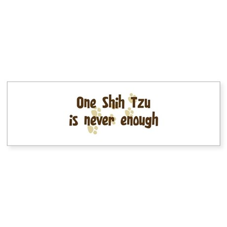 Never enough: Shih Tzu Bumper Sticker