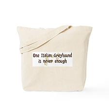 Never enough: Italian Greyhou Tote Bag
