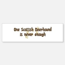Never enough: Scottish Deerho Bumper Bumper Bumper Sticker